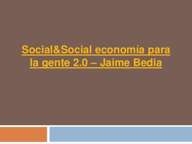 Social&Social economía para la gente 2.0 – Jaime Bedia