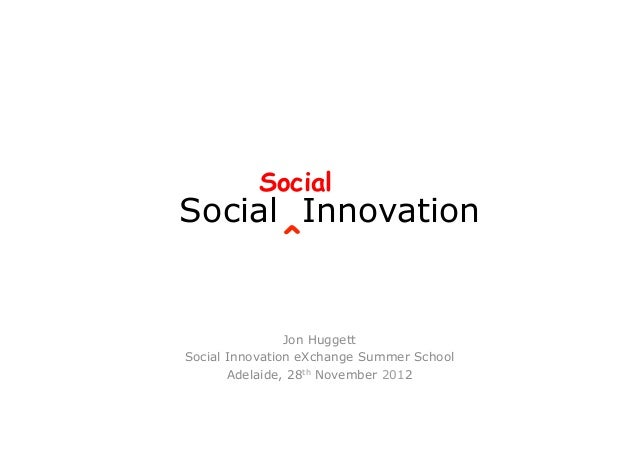 SocialSocial Innovation              ^                Jon HuggettSocial Innovation eXchange Summer School       Adelaide, ...