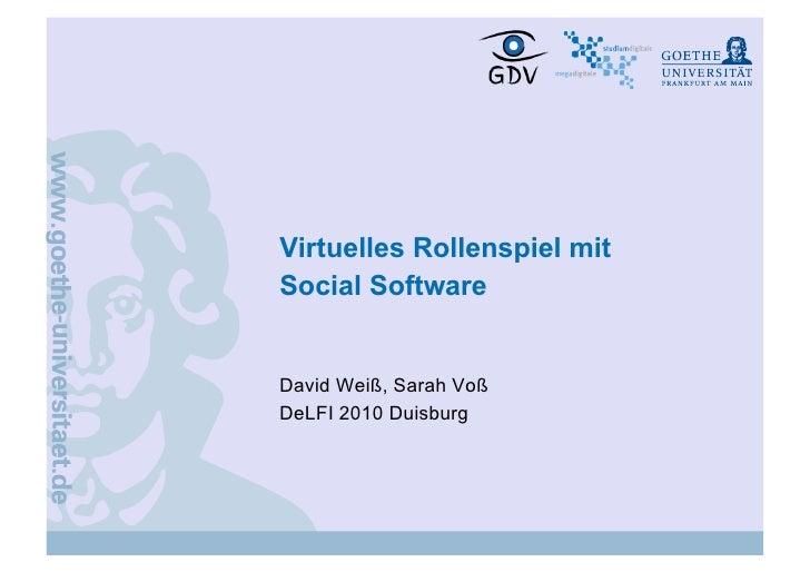 Virtuelles Rollenspiel mit Social Software   David Weiß, Sarah Voß DeLFI 2010 Duisburg