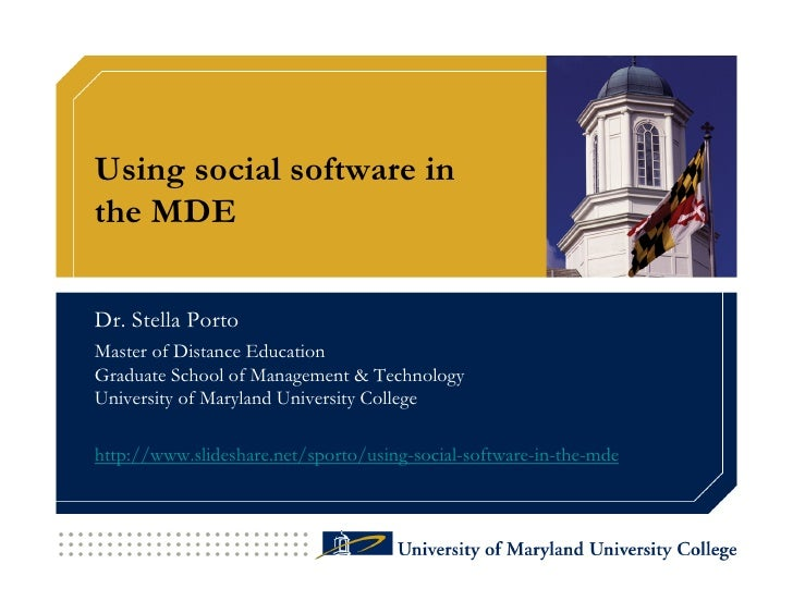 Using social software in the MDE  Dr. Stella Porto Master of Distance Education Graduate School of Management & Technology...