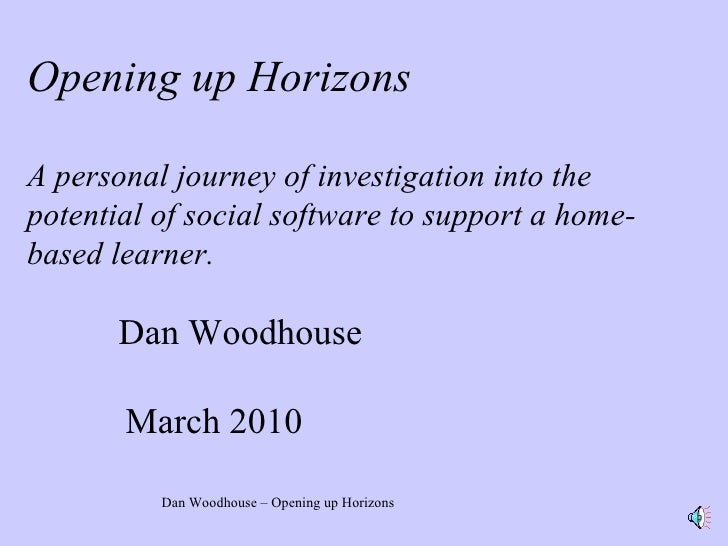 Opening up Horizons   A personal journey of investigation into the potential of social software to support a home-based le...