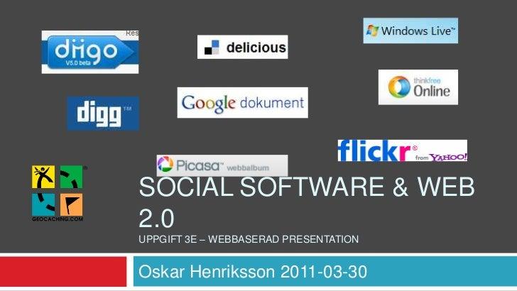 Social Software & Web 2.0Uppgift 3e – Webbaserad presentation<br />Oskar Henriksson 2011-03-30<br />