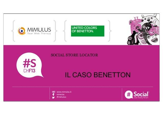 NOME COGNOME | RUOLO | AZIENDALOGO TITOLO DELLA CASE HISTORYSOCIAL STORE LOCATORIL CASO BENETTONwww.mimulus.itmimulus@mimu...