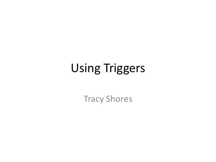 Using Triggers  Tracy Shores