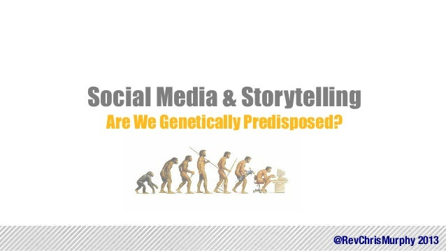 Social Media & Storytelling Are We Genetically Predisposed?  @RevChrisMurphy 2013