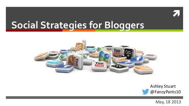 Social Strategies for BloggersMay, 18 2013Ashley Stuart@FancyPants10