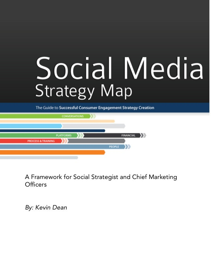 A Framework for Social Strategist and Chief MarketingOfficersBy: Kevin Dean