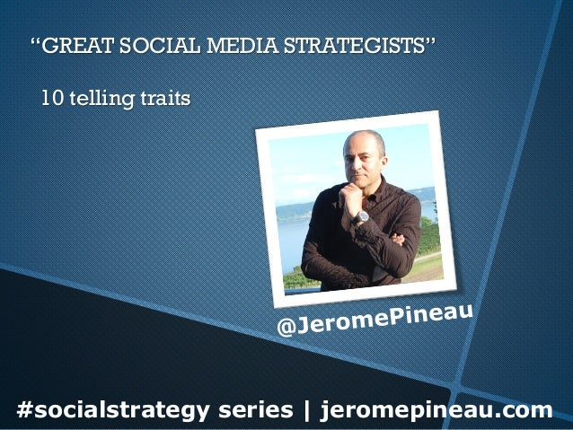 """GREAT SOCIAL MEDIA STRATEGISTS"" 10 telling traits  #socialstrategy series 
