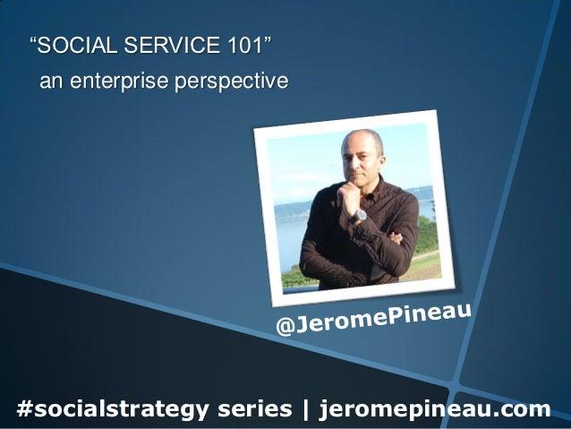 """SOCIAL SERVICE 101"" an enterprise perspective#socialstrategy series   jeromepineau.com"