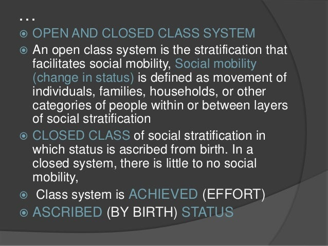 social stratification is it universal • is the social standing of a person within a social class or in the entire social stratification system refers to the movement of individuals or groups within a small system wherein a degree of openness or closeness exists is a continuous process that involves motivation, cooperation .