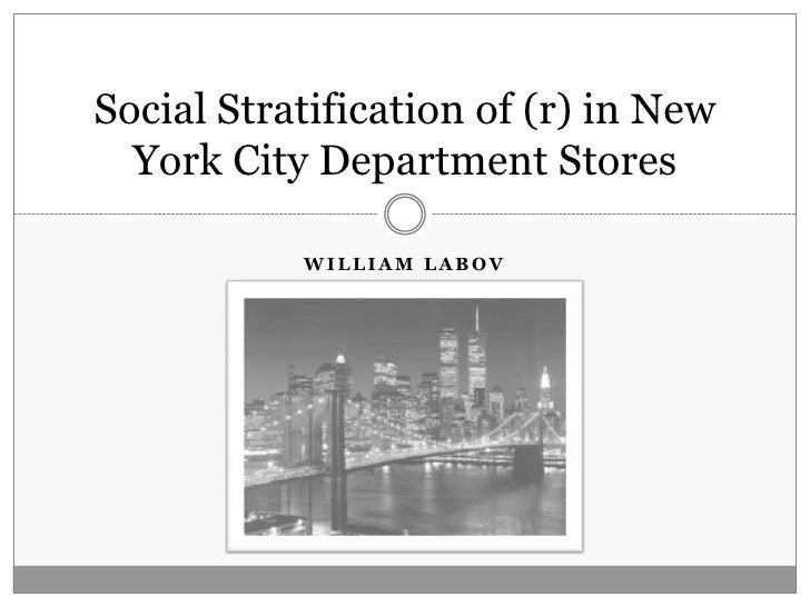 William Labov<br />Social Stratification of (r) in New York City Department Stores<br />