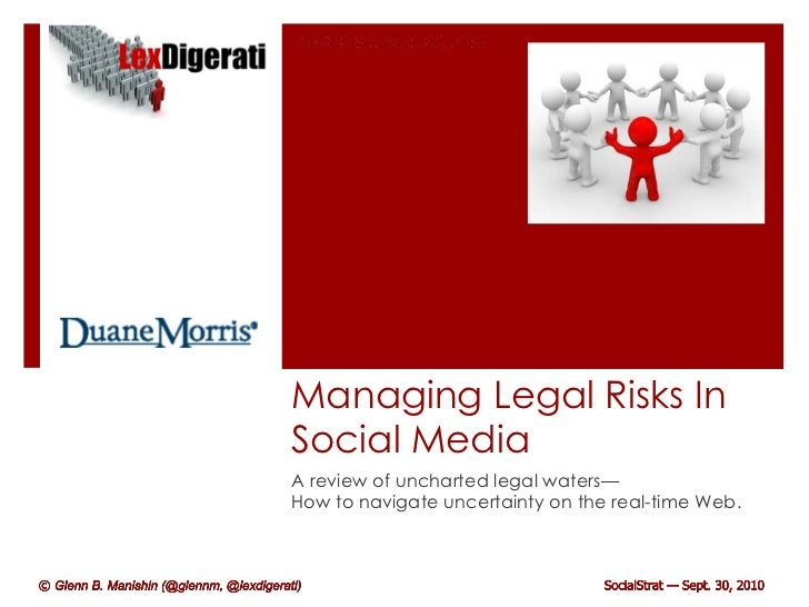 Managing Legal Risks In Social Media A review of uncharted legal waters— How to navigate uncertainty on the real-time Web.