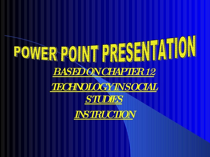 BASED ON CHAPTER 12 TECHNOLOGY IN SOCIAL STUDIES INSTRUCTION POWER POINT PRESENTATION