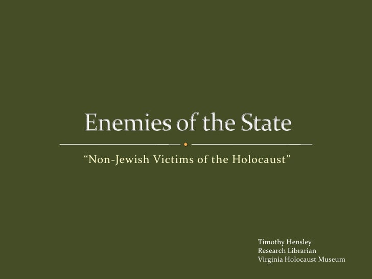 """Non-Jewish Victims of the Holocaust""<br />Enemies of the State<br />Timothy Hensley<br />Research Librarian<br />Virginia..."
