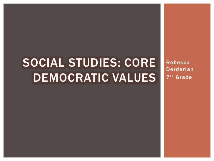 Rebecca Derderian<br />7thGrade<br />Social Studies: Core Democratic Values <br />