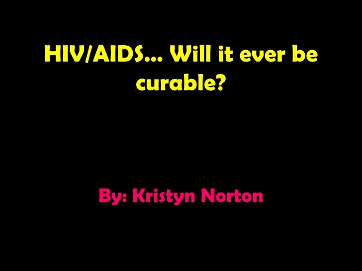 HIV/AIDS By Kristyn norton