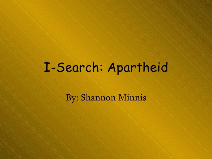 I-Search: Apartheid By: Shannon Minnis