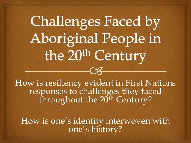 Social studies 11 model lesson   Challenges Faced by Aboriginal People in the 20th Century