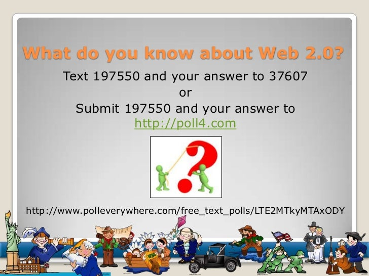 What do you know about Web 2.0?<br />Text 197550 and your answer to 37607<br />or<br />Submit 197550 and your answer to ht...