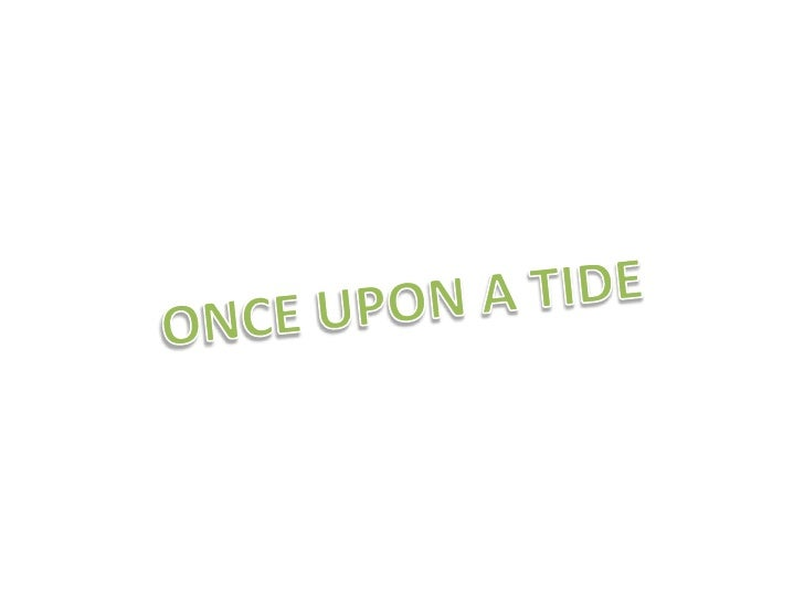 ONCE UPON A TIDE<br />