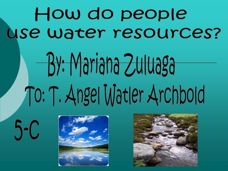    Hi, my name is Mariana and here in this booklet I am     going to show you how do people use water resources     here ...