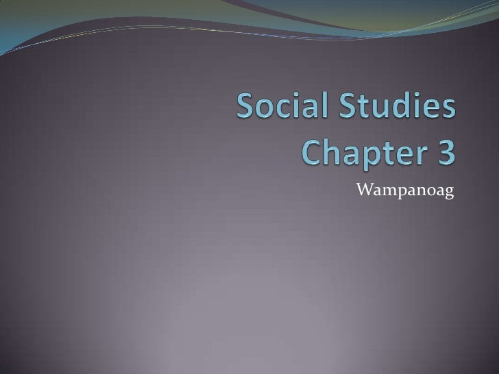Social Studies   Chapter 3  <br />Wampanoag<br />