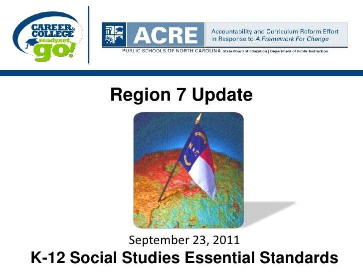Region 7 Update<br />September 23, 2011<br />K-12 Social Studies Essential Standards <br />