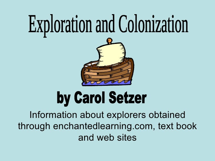 Exploration and Colonization by Carol Setzer Information about explorers obtained through enchantedlearning.com, text book...