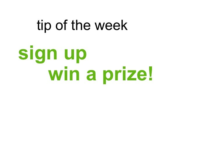 tip of the weeksign up   win a prize!