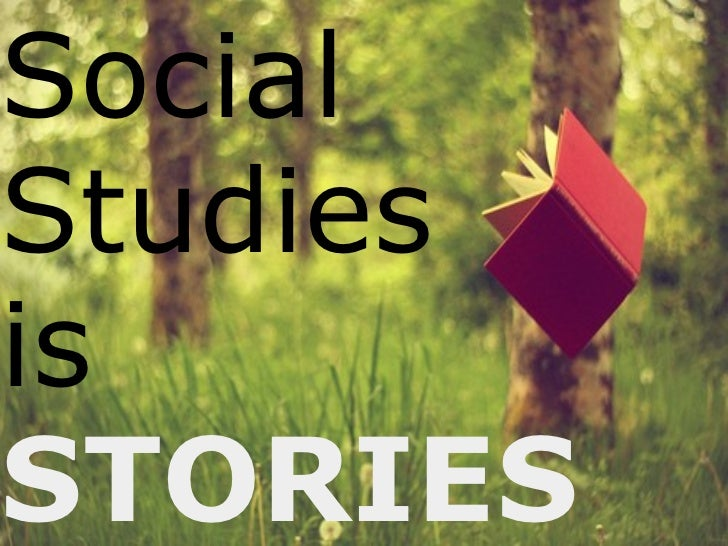 Social  Studies is   STORIES