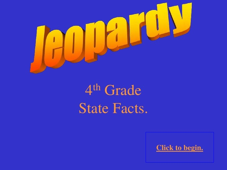 4 th     Grade State Facts.                 Click to begin.
