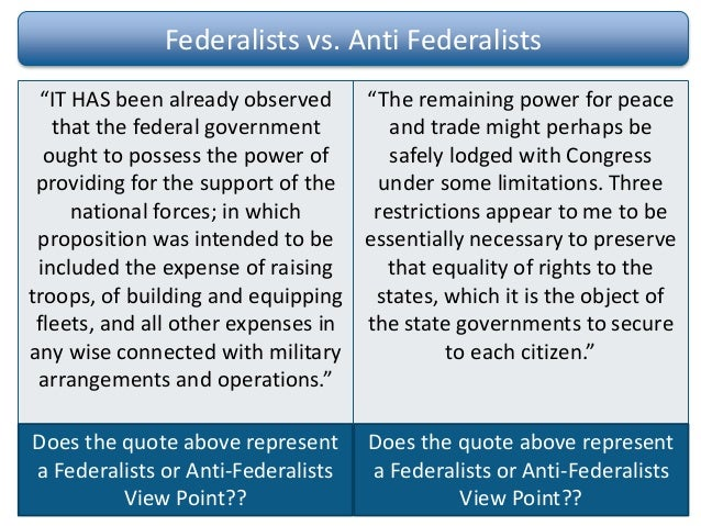 anti federalists vs federalists essays View this essay on federalist versus anti-federalists as detailed in federalist paper no 67 although the executive power of the new american republic had certain.