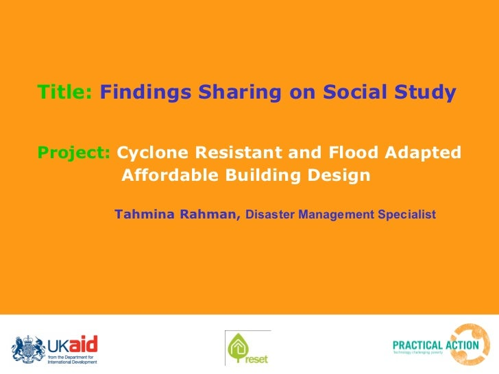 Title:  Findings Sharing on Social Study Project:  Cyclone Resistant and Flood Adapted Affordable Building Design   Tahmin...