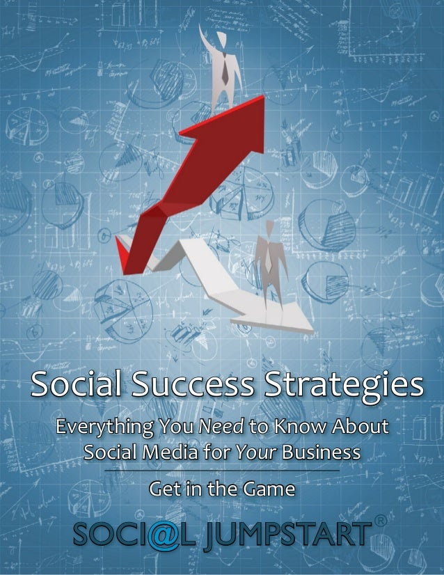 Everything You Need to Know About Social Media for Your Business Get in the Game Social Success Strategies SOCI@L JUMPSTAR...