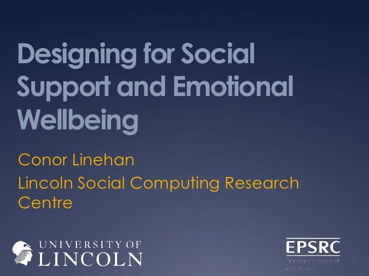 Designing for SocialSupport and EmotionalWellbeingConor LinehanLincoln Social Computing ResearchCentre