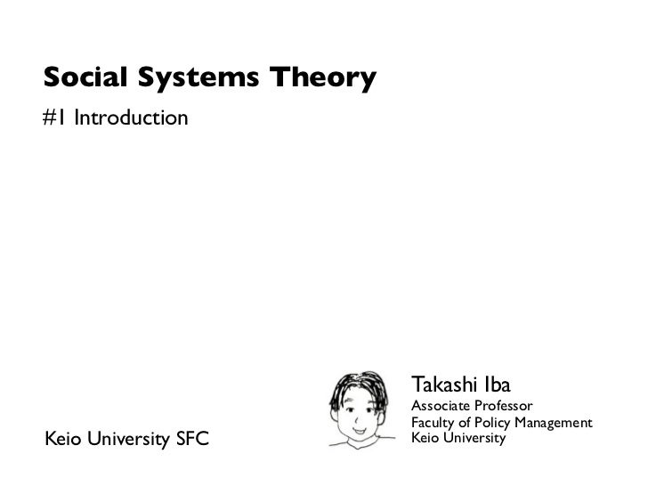 Social Systems Theory#1 Introduction                        Takashi Iba                        Associate Professor        ...