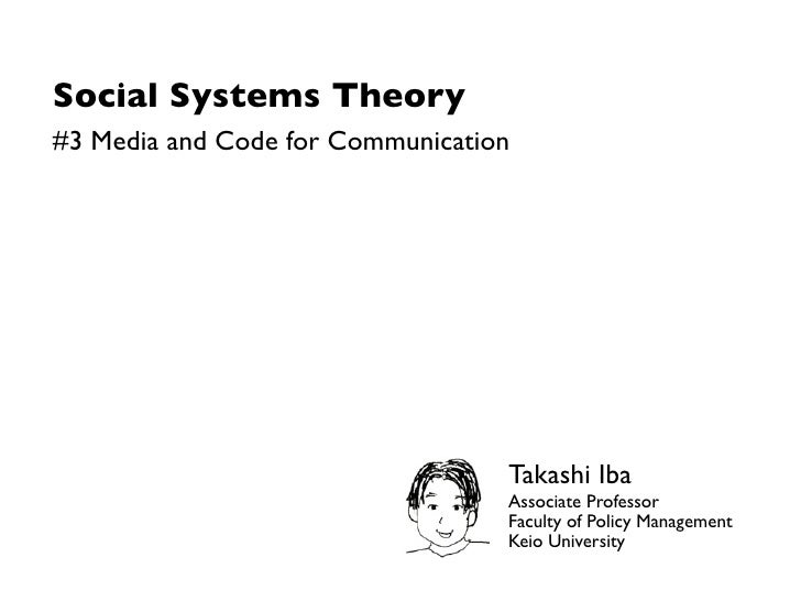 Social Systems Theory#3 Media and Code for Communication                                  Takashi Iba                     ...