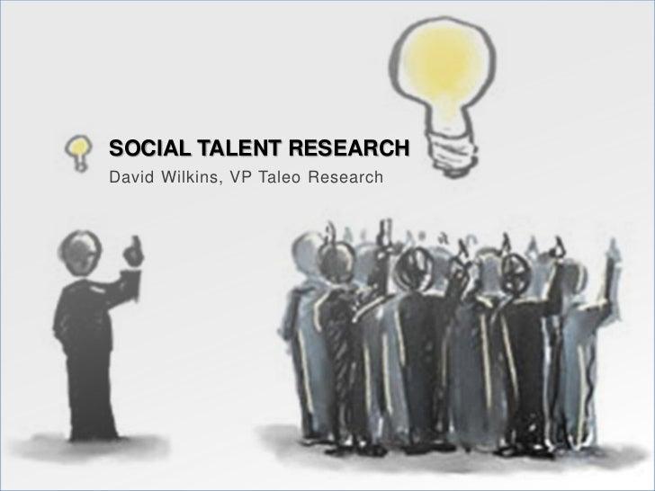 SOCIAL TALENT RESEARCHDavid Wilkins, VP Taleo Research