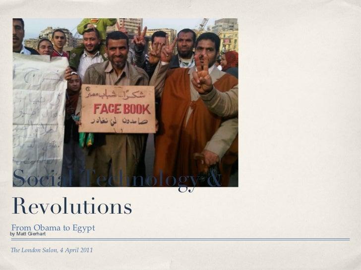 Social Technology & Revolutions <ul><li>From Obama to Egypt </li></ul>The London Salon, 4 April 2011 by Matt Gierhart
