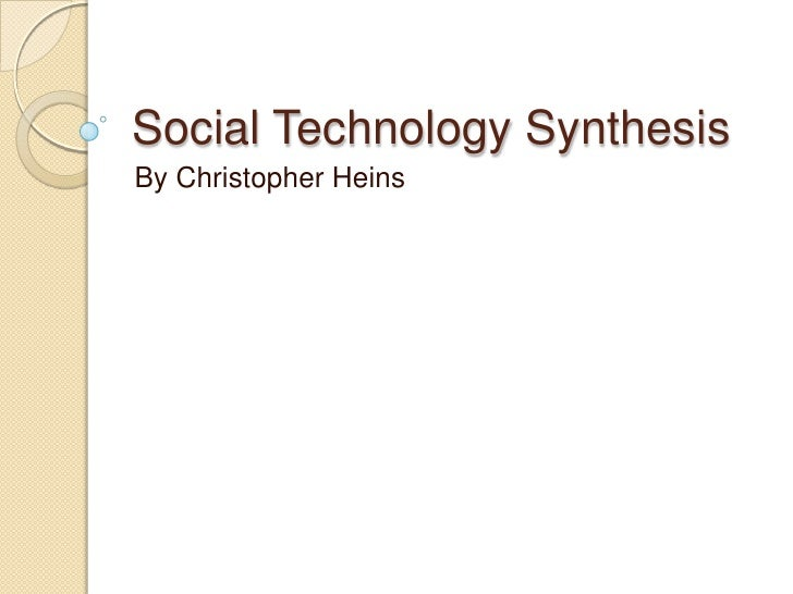 Social Technology SynthesisBy Christopher Heins