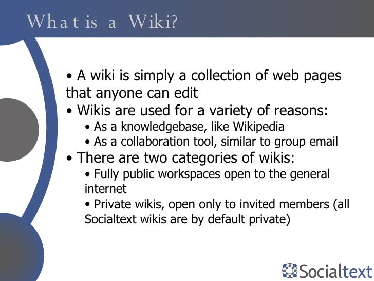 What is a Wiki? <ul><li>A wiki is simply a collection of web pages that anyone can edit </li></ul><ul><li>Wikis are used f...