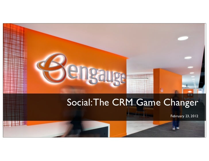 Social: The CRM Game Changer                      February 23, 2012       1