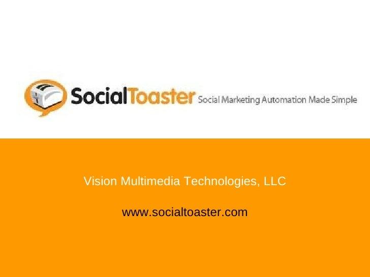 Vision Multimedia Technologies, LLC www.socialtoaster.com
