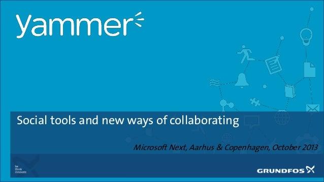 Social tools and new ways of collaborating Microsoft Next, Aarhus & Copenhagen, October 2013