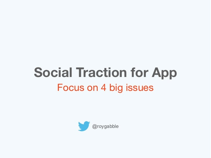Social Traction for App   Focus on 4 big issues          @roygabble