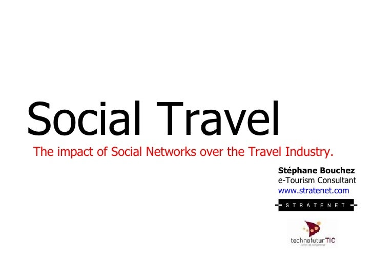 Social Travel The impact of Social Networks over the Travel Industry. Stéphane Bouchez  e-Tourism Consultant www.stratenet...