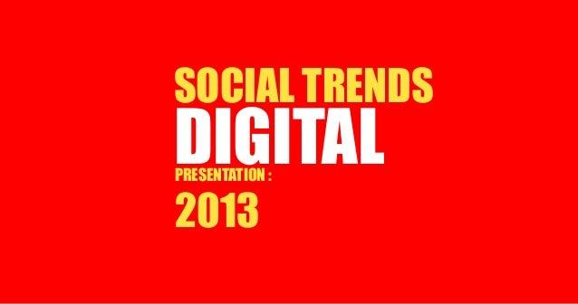 DIGITALPRESENTATION : 2013 SOCIAL TRENDS