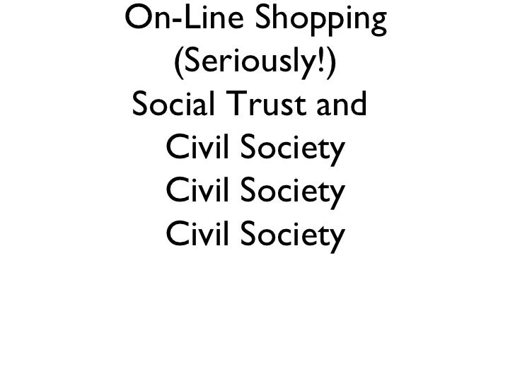 On-Line Shopping (Seriously!) Social Trust and  Civil Society Civil Society Civil Society