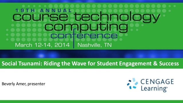 Social Tsunami: Riding the Wave for Student Engagement & Success Beverly Amer, presenter