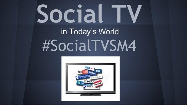 Social TV #SocialTVSM4 in Today's World